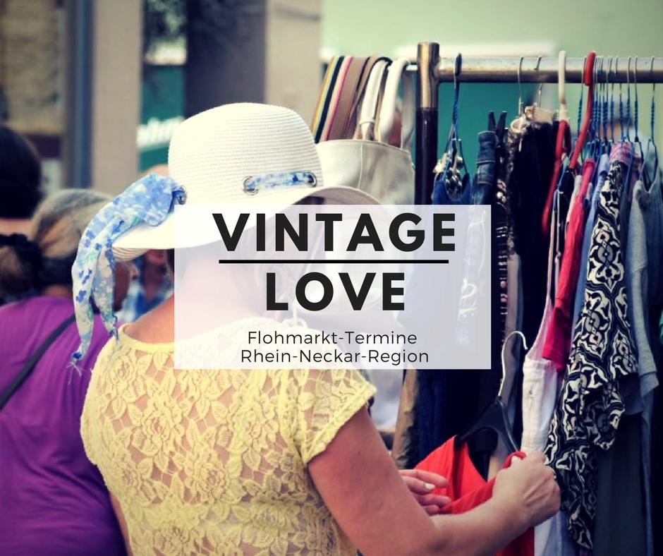 Vintage LOVE! Flohmarkt-Termine 2018 (Rhein-Neckar-Region: Mannheim, Heidelberg, Viernheim, Ilvesheim,Ladenburg)
